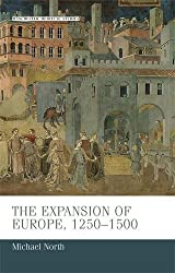The Expansion of Europe, 1250 - 1500 (Manchester Medieval Studies)