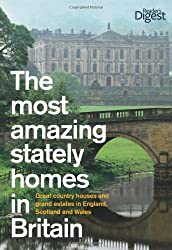 The Most Amazing Stately Homes in Britain: Great country houses and grand estates in England, Scotland and Wales