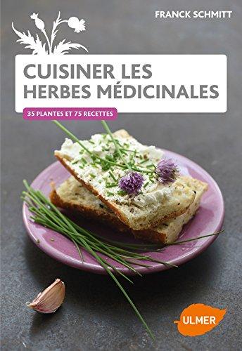 Cuisiner les herbes médicinales : 38 plantes et 85 recettes