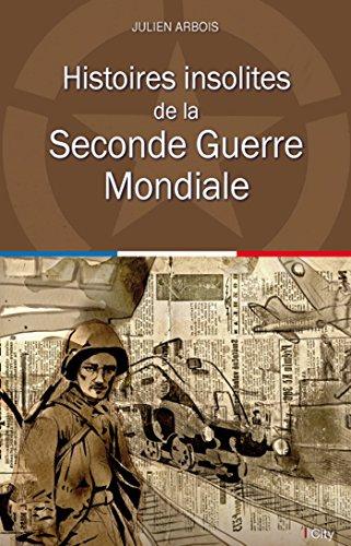 Histoires insolites de la Seconde Guerre Mondiale par Julien Arbois