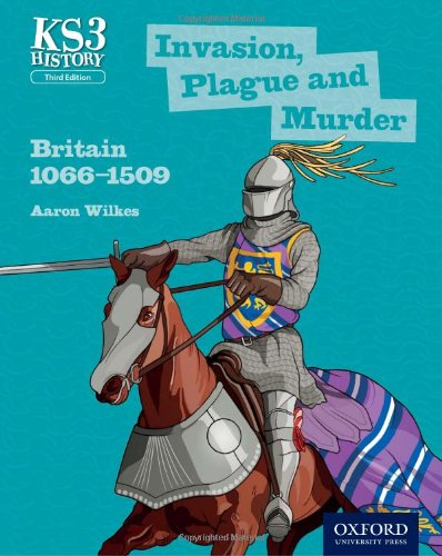 Key Stage 3 History by Aaron Wilkes: Invasion, Plague and Murder: Britain 1066-1509 Student Book por Aaron Wilkes