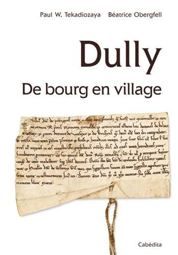 DULLY, DE BOURG EN VILLAGE par PAUL W. TEKADIOZAYA BEATRICE OBERGFELL