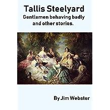 Tallis Steelyard. Gentlemen behaving badly, and other stories.