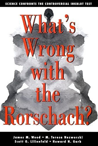 What's Wrong with the Rorschach? Science Confronts the Controversial Inkblot Test by James M. Wood, M. Teresa Nezworski, Scott O. Lilienfeld, How (2003) Hardcover
