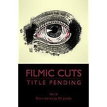 Title Pending (Filmic Cuts Book 4)