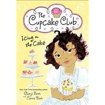 Icing on the Cake: The Cupcake Club by Sheryl Berk (2013-09-03)