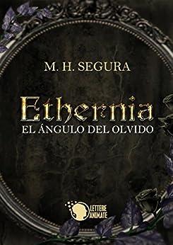 Ethernia - El ángulo del olvido di [Segura, M.H.]