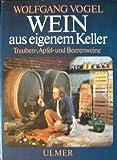 Wein aus eigenem Keller. Trauben-, Apfel- und Beerenweine