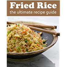 Fried Rice :The Ultimate Recipe Guide - Over 30 Delicious & Best Selling Recipes (English Edition)