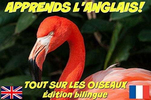 Couverture du livre APPRENDS L'ANGLAIS! TOUT SUR LES OISEAUX (avec audio): Édition bilingue (anglais/français) (APPRENDS L'ANGLAIS! TOUT SUR...  t. 1)