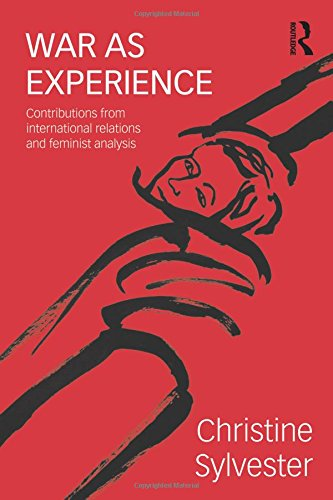 War as Experience: Contributions from International Relations and Feminist Analysis (War, Politics and Experience)