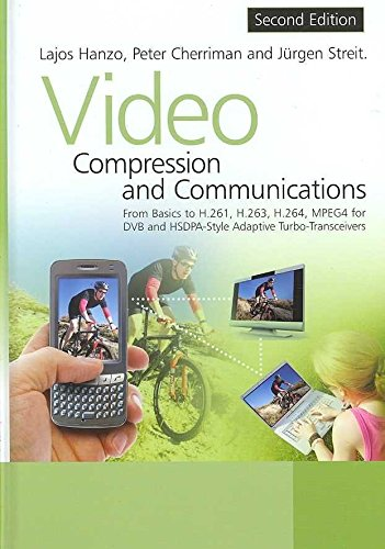 [(Video Compression and Communications : From Basics to H.261, H.263, H.264, MPEG4 for DVB and HSDPA-style Adaptive Turbo-transceivers)] [By (author) Lajos L. Hanzo ] published on (November, 2007)
