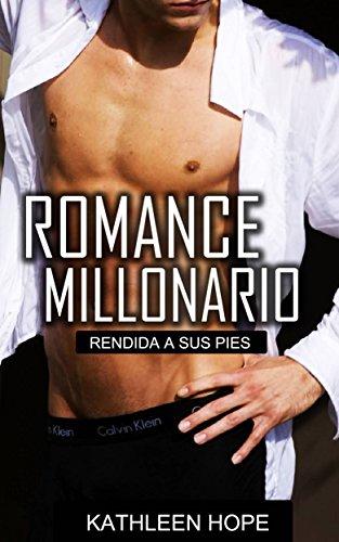 Romance Millonario: Rendida a sus pies por Kathleen Hope