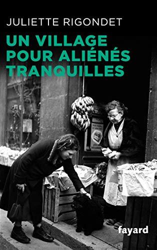 Un village pour aliénés tranquilles par  Juliette Rigondet