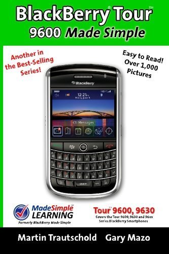 BlackBerry Tour 9600 Made Simple: For the 9630, 9600 and all 96xx Series BlackBerry Smartphones (Made Simple Guide Book) by Martin Trautschold (2009-07-31) 9630-serie