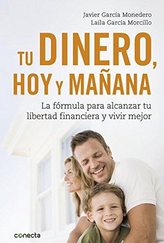 Tu dinero, hoy y mañana: La fórmula para alcanzar tu libertad financiera y vivir mejor (CONECTA)