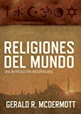 Religiones del Mundo: Una Introduccion Indispensable = World Religions