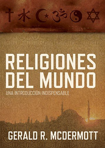 Religiones del Mundo: Una Introduccion Indispensable = World Religions