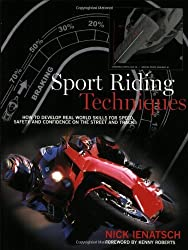 Sport Riding Techniques: How To Develop Real World Skills for Speed, Safety, and Confidence on the Street and Track by Nick Ienatsch (2003-03-01)