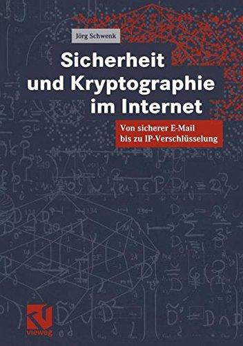Sicherheit und Kryptographie im Internet. Von sicherer E-Mail bis zu IP-Verschlüsselung