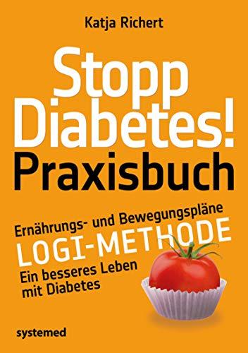 Stopp Diabetes! Praxisbuch: Ernährungs- und Bewegungspläne - LOGI-Methode - Ein besseres Leben mit Diabetes