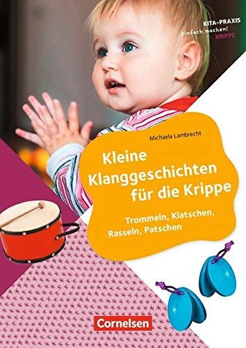 Kita-Praxis - einfach machen! - Krippe: Kleine Klanggeschichten für die Krippe: Trommeln, Klatschen, Rasseln, Patschen. Buch