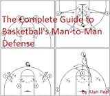 The Complete Guide to Basketball's Man-to-Man Defense