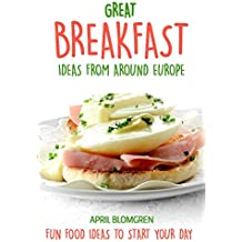 Great Breakfast Ideas from Around Europe: Fun Food Ideas to Start Your Day (English Edition)