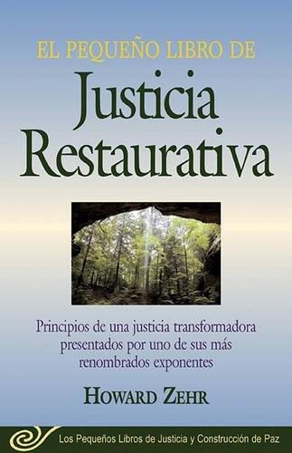 El Pequeno Libro de la Justicia Restaurativa: Principios de Una Justicia Trasnformadora Presentados Por Uno de Sus Mas Renombr por Howard Zehr