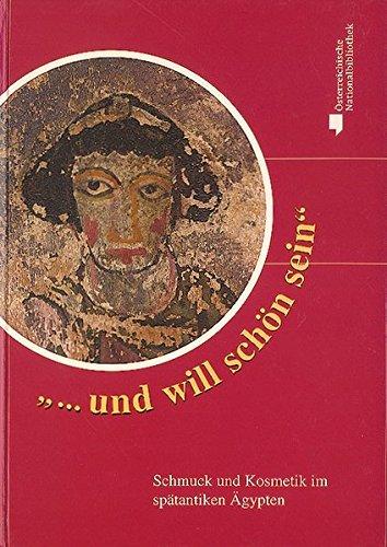 ... und will schön sein: Schmuck und Kosmetik im spätantiken Ägypten (Nilus. Studien zur Kultur Ägyptens und des Vorderen ()