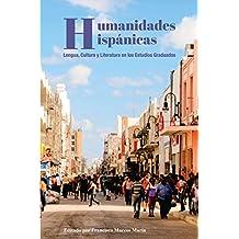 Humanidades Hispánicas: Lengua, Cultura y Literatura en los Estudios Graduados