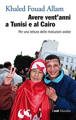 Avere vent'anni a Tunisi e al Cairo: Per una lettura delle rivoluzioni arabe (I nodi) (Italian Edition)