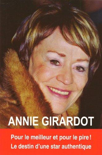 Annie Girardot : Pour le meilleur et pour le pire ! Le destin d'une star authentique par Orlando Roudder