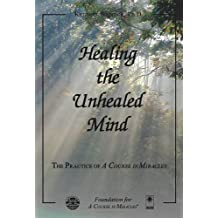 Healing the Unhealed Mind by Kenneth Wapnick (2011-11-21)