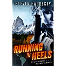 Running in Heels: Stealing a fortune is easy, keeping it is murder