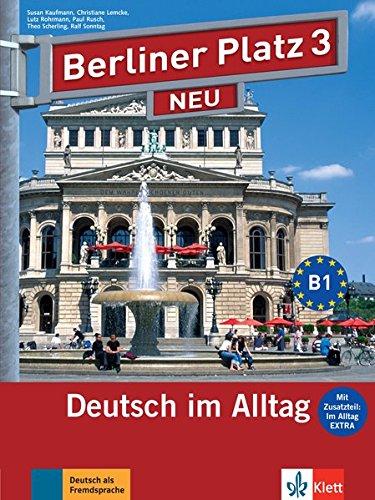 """Berliner Platz 3 NEU: Deutsch im Alltag. Lehr- und Arbeitsbuch mit 2 Audio-CDs zum Arbeitsbuchteil und """"Im Alltag EXTRA"""" (Berliner Platz NEU)"""