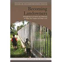 Becoming Landowners: Entanglements of Custom and Modernity in Papua New Guinea and Timor-Leste