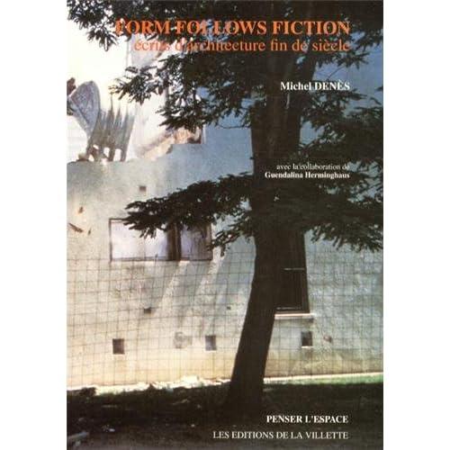 Form Follows Fiction : Écrits d'architecture fin de siècle