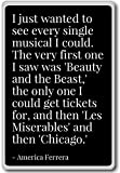 I just wanted to see every single musical I... - America Ferrera - quotes fridge magnet, Black - Aimant de réfrigérateur