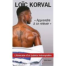 Apprendre à se relever : L'itinéraire d'un judoka indomptable (French Edition)