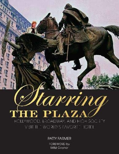Starring the Plaza: Hollywood, Broadway, and High Society Visit the World's Favorite Hotel -