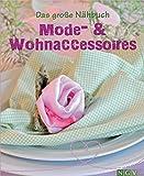 Das große Nähbuch - Mode - & Wohnaccessoires: Schöne Accessoires selber nähen. Mit Schnittmustern zum Download