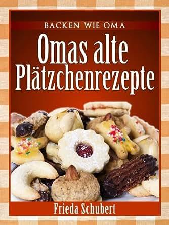 Omas Weihnachtsplätzchen.Plätzchen Und Kekse Backen Omas Alte Plätzchenrezepte Backen Wie Oma