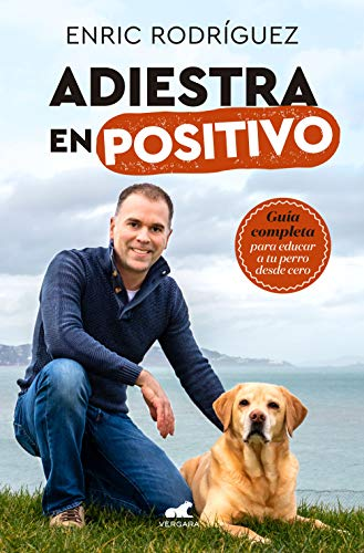 Adiestra en positivo: Guía completa para educar a tu perro desde cero (Spanish Edition)