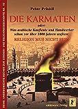 Die Karmaten oder: Was arabische Kaufleute und Handwerker schon vor über 1000 Jahren wußten: Religion muss nicht sein (Unerwünschte Bücher zur Kirchengeschichte) - Peter Priskil