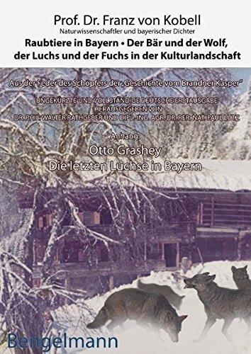 Raubtiere in Bayern - der Bär und der Wolf, der Luchs und der Fuchs in der Kulturlandschaft: Bibliophile Geschenkausgabe mit zahlreichen kolorierten ... aus dem 19. Jahrhundert (Bengelmann Bavarica)