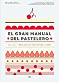 El gran manual del pastelero: Para hacer realidad tus sueños más golosos (PRACTICA)