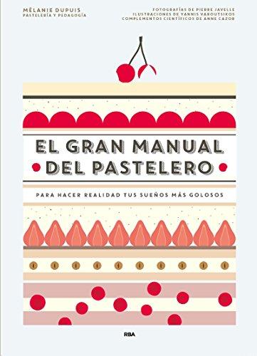 El gran manual del pastelero por Mélanie Dupuis / Anne Cazor
