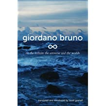 On the Infinite, the Universe and the Worlds: Five Cosmological Dialogues (Giordano Bruno Collected Works)