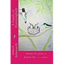A Family of Hummingbirds: Volume IV of the A Family Of------ series (A FAMILY OF ------. Book 4) (English Edition)